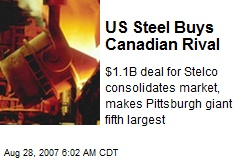 US Steel Buys Canadian Rival