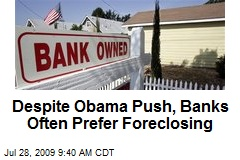 Despite Obama Push, Banks Often Prefer Foreclosing