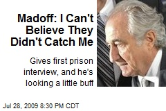 Madoff: I Can't Believe They Didn't Catch Me