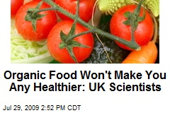 Organic Food Won't Make You Any Healthier: UK Scientists