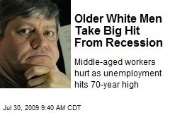 Older White Men Take Big Hit From Recession