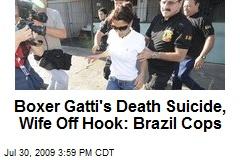 Boxer Gatti's Death Suicide, Wife Off Hook: Brazil Cops