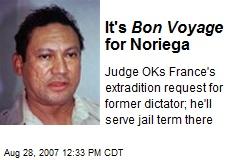 It's Bon Voyage for Noriega
