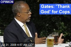 Gates: 'Thank God' for Cops