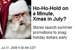 Ho-Ho-Hold on a Minute, Xmas in July?