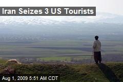 Iran Seizes 3 US Tourists