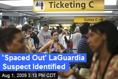 'Spaced Out' LaGuardia Suspect Identified
