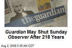 Guardian May Shut Sunday Observer After 218 Years