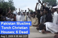 Pakistan Muslims Torch Christian Houses; 6 Dead