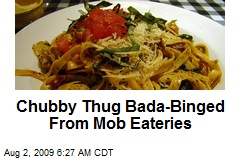 Chubby Thug Bada-Binged From Mob Eateries