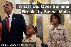 'What I Did Over Summer Break,' by Sasha, Malia