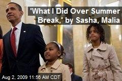 'What I Did Over Summer Break,' by Sasha, Malia