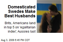 Domesticated Swedes Make Best Husbands