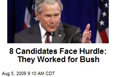 8 Candidates Face Hurdle: They Worked for Bush