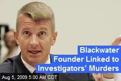 Blackwater Founder Linked to Investigators' Murders