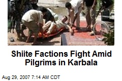 Shiite Factions Fight Amid Pilgrims in Karbala