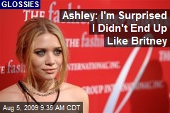Ashley: I'm Surprised I Didn't End Up Like Britney