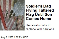 Soldier's Dad Flying Tattered Flag Until Son Comes Home