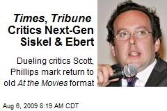 Times , Tribune Critics Next-Gen Siskel & Ebert