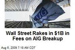Wall Street Rakes in $1B in Fees on AIG Breakup