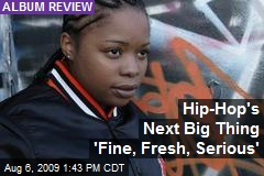 Hip-Hop's Next Big Thing 'Fine, Fresh, Serious'