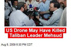 US Drone May Have Killed Taliban Leader Mehsud