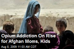 Opium Addiction On Rise for Afghan Moms, Kids