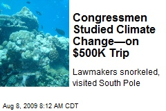 Congressmen Studied Climate Change—on $500K Trip