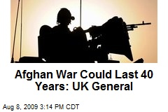 Afghan War Could Last 40 Years: UK General