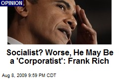 Socialist? Worse, He May Be a 'Corporatist': Frank Rich