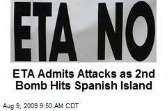 ETA Admits Attacks as 2nd Bomb Hits Spanish Island
