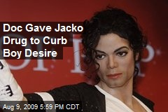 Doc Gave Jacko Drug to Curb Boy Desire