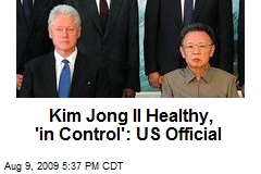 Kim Jong Il Healthy, 'in Control': US Official