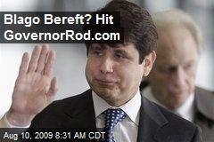 Blago Bereft? Hit GovernorRod.com