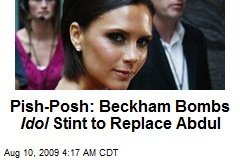 Pish-Posh: Beckham Bombs Idol Stint to Replace Abdul