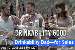 Drinkability Bad—for Sales
