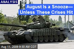 August Is a Snooze— Unless These Crises Hit