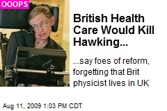 British Health Care Would Kill Hawking...