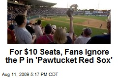 For $10 Seats, Fans Ignore the P in 'Pawtucket Red Sox'