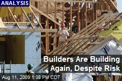 Builders Are Building Again, Despite Risk