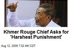 Khmer Rouge Chief Asks for 'Harshest Punishment'