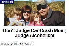 Don't Judge Car Crash Mom; Judge Alcoholism