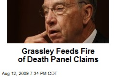 Grassley Feeds Fire of Death Panel Claims