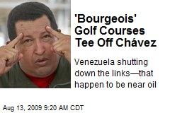 'Bourgeois' Golf Courses Tee Off Chávez