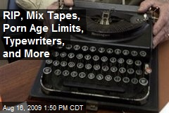 RIP, Mix Tapes, Porn Age Limits, Typewriters, and More