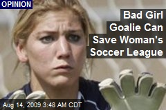 Bad Girl Goalie Can Save Woman's Soccer League