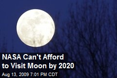 NASA Can't Afford to Visit Moon by 2020