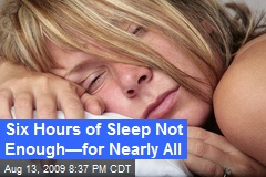 Six Hours of Sleep Not Enough—for Nearly All