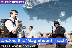District 9 Is 'Magnificent Trash'