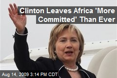 Clinton Leaves Africa 'More Committed' Than Ever